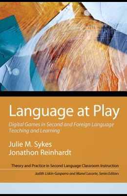 Language at Play: Digital Games in Second and Foreign Language Teaching and Learning