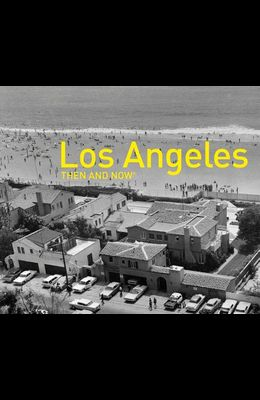 Los Angeles Then and Now