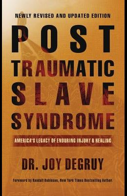 Post Traumatic Slave Syndrome, Revised Edition: : America's Legacy of Enduring Injury and Healing