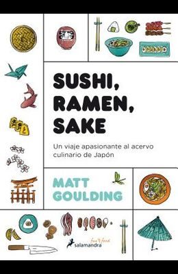 Sushi, Ramen, Sake / Rice, Noodle, Fish: Un Viaje Apasionante Al Acervo Culinario de Japón / Deep Travels Through Japan's Food Culture
