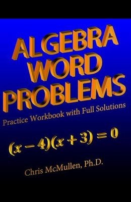 Algebra Word Problems Practice Workbook with Full Solutions