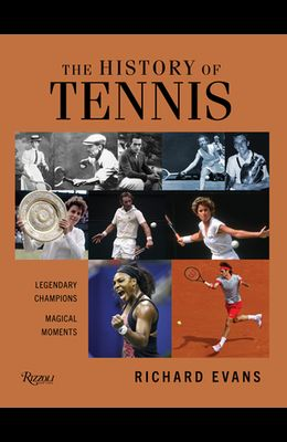 The History of Tennis: Legendary Champions. Magical Moments.