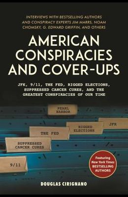American Conspiracies and Cover-Ups: Jfk, 9/11, the Fed, Rigged Elections, Suppressed Cancer Cures, and the Greatest Conspiracies of Our Time