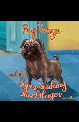 Pug Sarge And The Super Soaking Snot Blaster