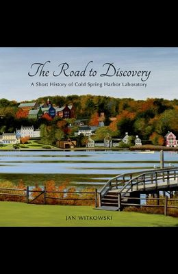 The Road to Discovery: A Short History of Cold Spring Harbor Laboratory: A History of Cold Spring Harbor Laboratory