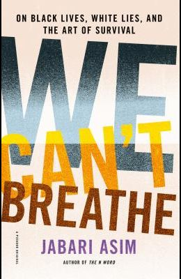 We Can't Breathe: On Black Lives, White Lies, and the Art of Survival