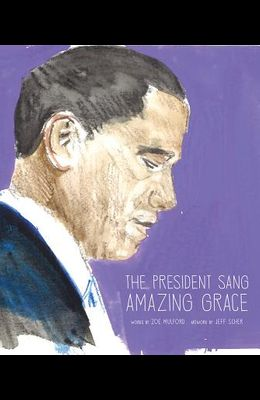 The President Sang Amazing Grace: A Book about Finding Grace After Unspeakable Tragedy