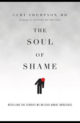 The Soul of Shame: Retelling the Stories We Believe about Ourselves