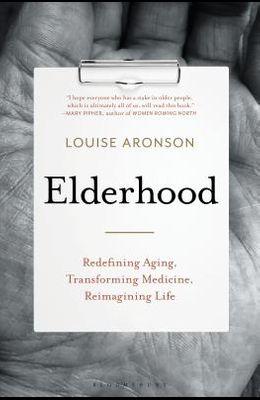 Elderhood: Redefining Aging, Transforming Medicine, Reimagining Life