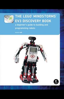 The Lego Mindstorms Ev3 Discovery Book: A Beginner's Guide to Building and Programming Robots