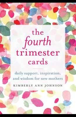 The Fourth Trimester Cards: Daily Support, Inspiration, and Wisdom for New Mothers