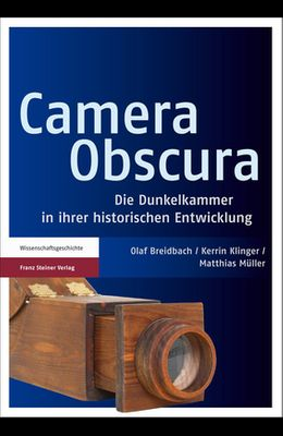 Camera Obscura: Die Dunkelkammer in Ihrer Historischen Entwicklung