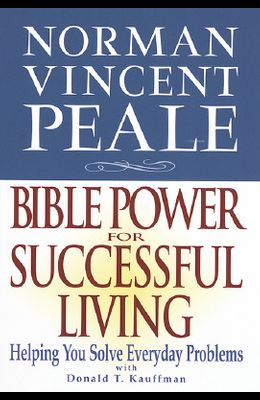 Norman Vincent Peale: Bible Power for Successful Living