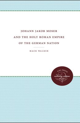 Johann Jakob Moser and the Holy Roman Empire of the German Nation