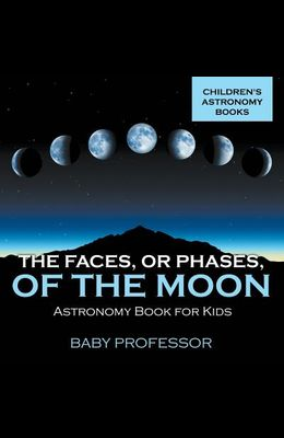 The Faces, or Phases, of the Moon - Astronomy Book for Kids Children's Astronomy Books
