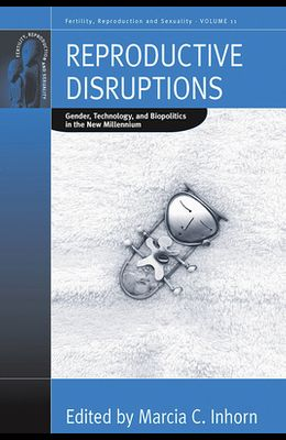Reproductive Disruptions: Gender, Technology, and Biopolitics in the New Millennium