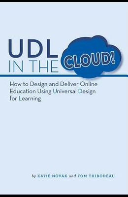 UDL in the Cloud: How to Design and Deliver Online Education Using Universal Design for Learning