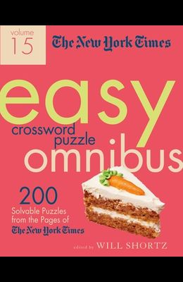 The New York Times Easy Crossword Puzzle Omnibus Volume 15: 200 Solvable Puzzles from the Pages of the New York Times