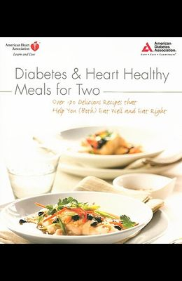 Diabetes and Heart Healthy Meals for Two: Over 170 Delicious Recipes That Help You (Both) Eat Well and Eat Right
