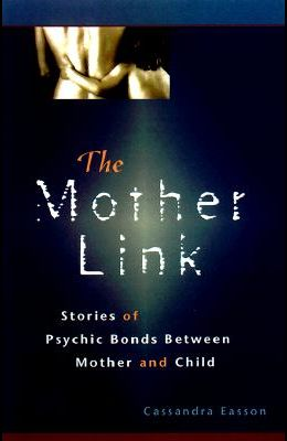 The Mother Link: Stories of Psychic Bonds Between Mother and Child