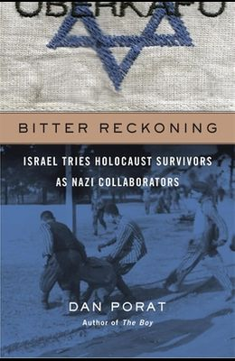 Bitter Reckoning: Israel Tries Holocaust Survivors as Nazi Collaborators