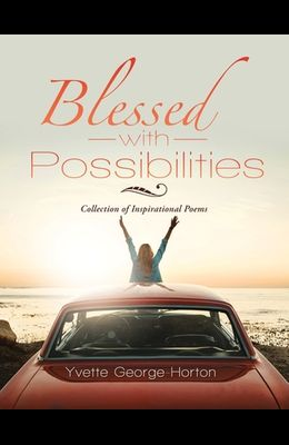 Blessed with Possibilities: Collection of Inspirational Poems