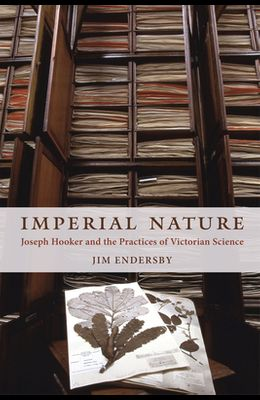 Imperial Nature: Joseph Hooker and the Practices of Victorian Science