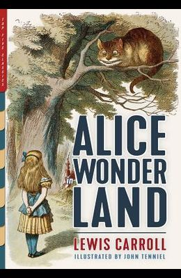 Alice in Wonderland (Illustrated): Alice's Adventures in Wonderland, Through the Looking-Glass, and The Hunting of the Snark
