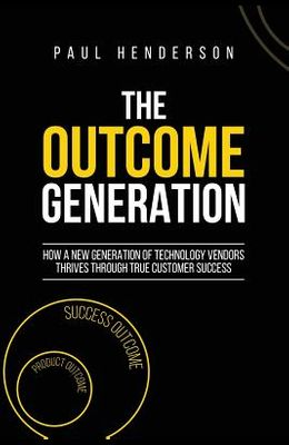 The Outcome Generation: How a New Generation of Technology Vendors Thrives Through True Customer Success