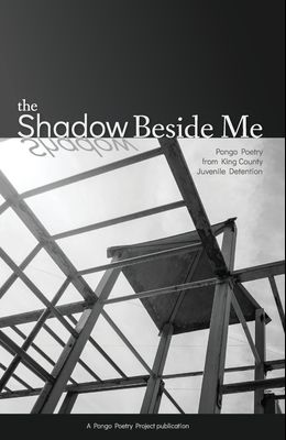 The Shadow Beside Me: Pongo Poetry from King County Juvenile Detention
