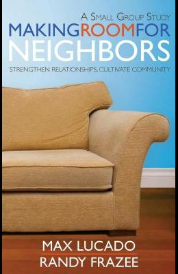 Making Room for Neighbors: Strengthen Relationships, Cultivate Community