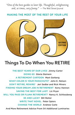 65 Things to Do When You Retire, 2nd Edition: More Than 65 Notable Achievers on How to Make the Most of the Rest of Your Life