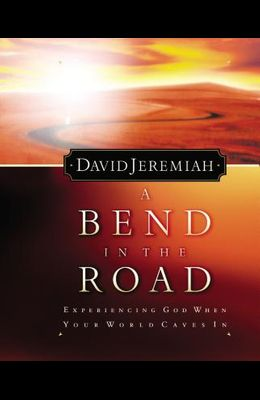 A Bend In The Road Finding God When Your World Caves In