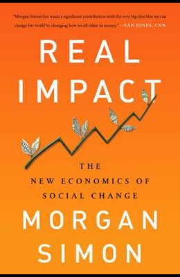 Real Impact: The New Economics of Social Change