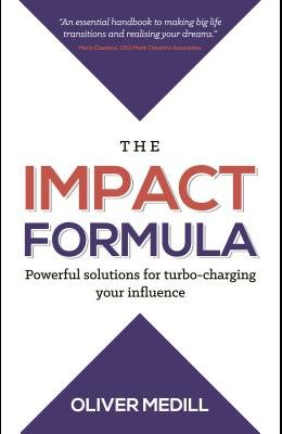 The Impact Formula: Powerful solutions for turbo-charging your influence