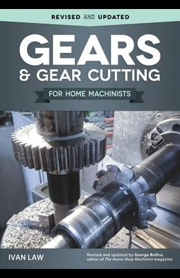 Gears and Gear Cutting for Home Machinists