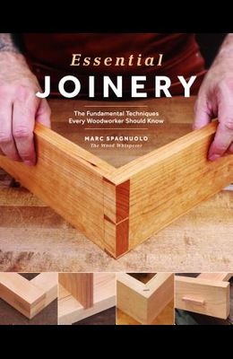 Essential Joinery: The Fundamental Techniques Every Woodworker Should Know