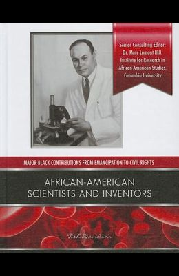 African American Scientists and Inventors (Major Black Contributions from Emancipation to Civil Rights)
