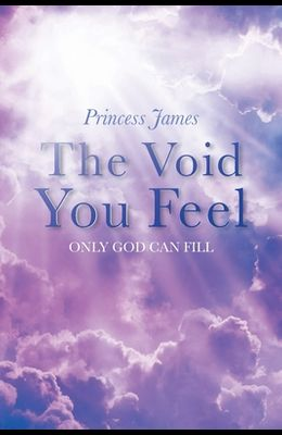 The Void You Feel: Only God Can Fill