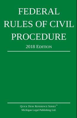 Federal Rules of Civil Procedure; 2018 Edition