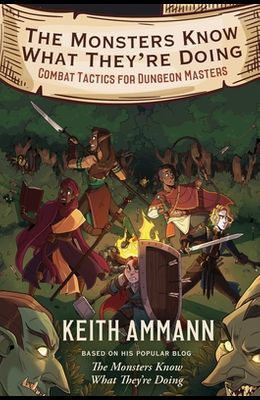 The Monsters Know What They're Doing, Volume 1: Combat Tactics for Dungeon Masters