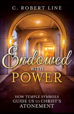 Endowed with Power: Temple Symbolism and the Atonement of Christ