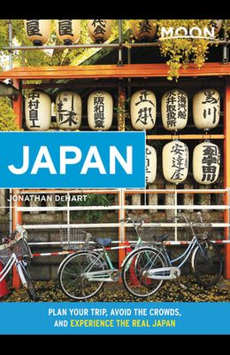Moon Japan: Plan Your Trip, Avoid the Crowds, and Experience the Real Japan