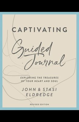 Captivating Guided Journal, Revised Edition: Exploring the Treasures of Your Heart and Soul