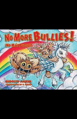 No More Bullies!/¡no Más Bullies