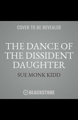The Dance of the Dissident Daughter, 20th Anniversary Edition: A Woman's Journey from Christian Tradition to the Sacred Feminine