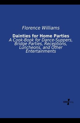 Dainties for Home Parties: A Cook-Book for Dance-Suppers, Bridge Parties, Receptions, Luncheons, and Other Entertainments