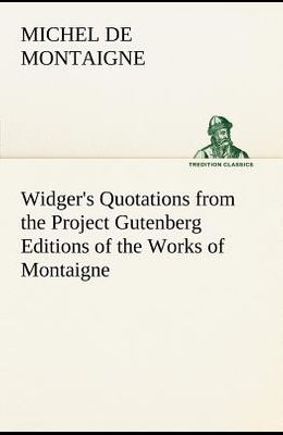 Widger's Quotations from the Project Gutenberg Editions of the Works of Montaigne