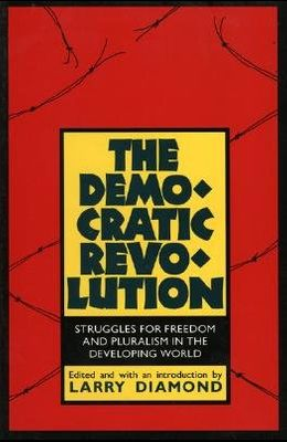 The Democratic Revolution: Struggles for Freedom and Pluralism in the Developing World