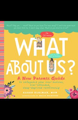 What about Us?: A New Parents Guide to Safeguarding Your Over-Anxious, Over-Extended, Sleep-Deprived Relationship